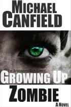 Growing Up Zombie ebook by Michael Canfield