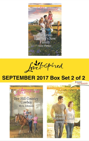 Harlequin Love Inspired September 2017-Box Set 2 of 2 - The Texas Rancher's New Family\Her Hill Country Cowboy\Healing His Widowed Heart ebook by Allie Pleiter,Myra Johnson,Annie Hemby