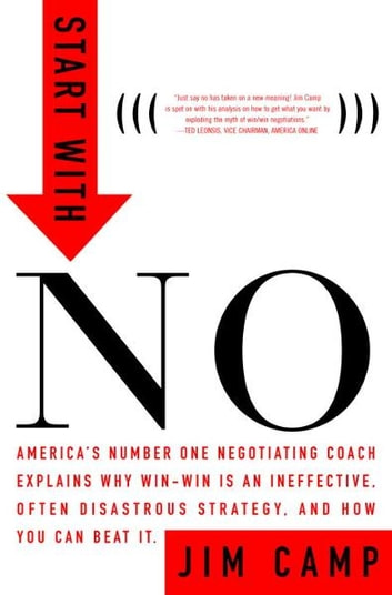Start with No - The Negotiating Tools that the Pros Don't Want You to Know ebook by Jim Camp