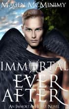 Immortal Everafter - Immortal Heart, #7 ebook by Magen McMinimy