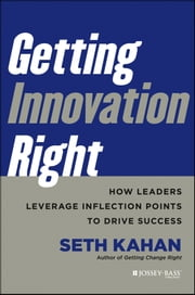 Getting Innovation Right - How Leaders Leverage Inflection Points to Drive Success ebook by Seth Kahan
