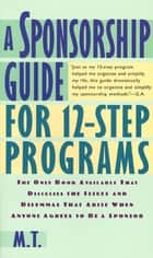A Sponsorship Guide for 12-Step Programs ebook by M. T.