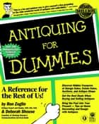Antiquing For Dummies ebook by Ron Zoglin,Deborah Shouse