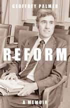 Reform - A Memoir ebook by Geoffrey Palmer