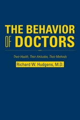The Behavior of Doctors - Their Health, Their Attitudes, Their Methods ebook by Richard W. Hudgens, M.D.