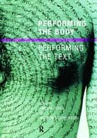 Performing the Body/Performing the Text ebook by Amelia Jones, Andrew Stephenson Nfa, Andrew Stephenson
