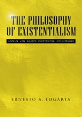 THE PHILOSOPHY OF EXISTENTIALISM ebook by Ernesto A. Logarta