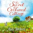 The Secret of Orchard Cottage audiobook by Alex Brown