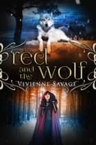 Red and the Wolf: An Adult Fairytale Romance ebook by Vivienne Savage