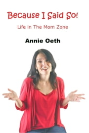 Because I Said So: Life in The Mom Zone ebook by Annie Oeth