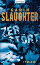 Zerstört - Thriller ebook by Karin Slaughter, Klaus Berr