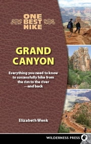 One Best Hike: Grand Canyon - Everything You Need to Know to Successfully Hike from the Rim to the River - and Back ebook by Elizabeth Wenk