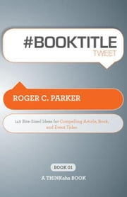 #BOOK TITLE tweet Book01 ebook by Roger C. Parker, Edited by Rajesh Setty
