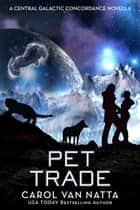 Pet Trade - A Central Galactic Concordance Novella ebook by Carol Van Natta