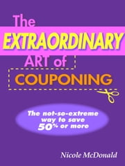 The Extraordinary Art of Couponing ebook by Nicole McDonald