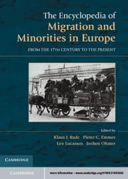 The Encyclopedia of European Migration and Minorities: From the Seventeenth Century to the Present ebook by Bade, Klaus J.