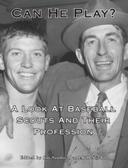 Can He Play? A Look At Baseball Scouts and Their Profession ebook by Society for American Baseball Research