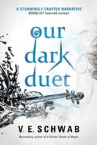 Our Dark Duet ebook by V. E. Schwab