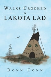 Walks Crooked a Lakota Lad ebook by Donn Conn