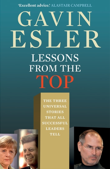 Lessons from the Top - The three universal stories that all successful leaders tell ebook by Gavin Esler
