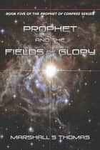 Prophet and the Fields of Glory e-kirjat by Marshall S Thomas
