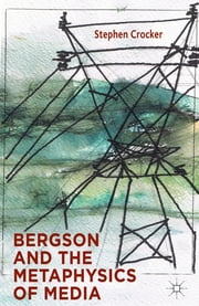 Bergson and the Metaphysics of Media ebook by Dr Stephen Crocker