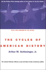 The Cycles of American History ebook by Arthur M. Schlesinger Jr.