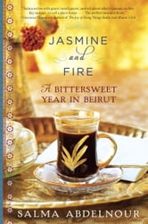 Jasmine and Fire - A Bittersweet Year in Beirut ebook by Salma Abdelnour