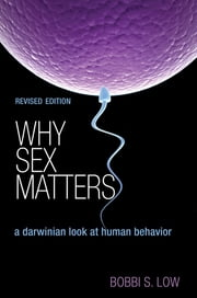 Why Sex Matters - A Darwinian Look at Human Behavior ebook by Bobbi S. Low