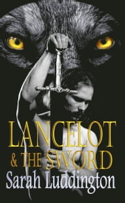 Lancelot And The Sword ebook by Sarah Luddington