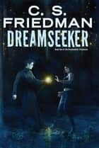 Dreamseeker ebook by C.S. Friedman