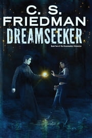 Dreamseeker - Book Two of Dreamwalker ebook by C.S. Friedman