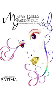 Mustard Seeds and Grains of Salt: The Experiences of Sharee Lately ebook by Satima