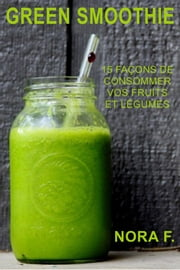GREEN SMOOTHIE ebook by Nora F.