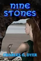 Nine Stones ebook by Charles G. Dyer