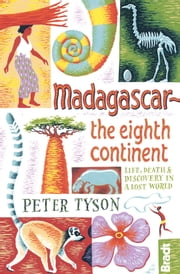 Madagascar: The Eighth Continent: Life, Death and Discovery in a Lost World ebook by Peter Tyson