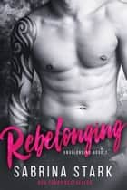 Rebelonging - Unbelonging, Book 2 ebook by Sabrina Stark