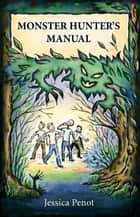 The Monster Hunter's Manual ebook by Jessica Penot