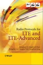 Radio Protocols for LTE and LTE-Advanced ebook by SeungJune Yi,SungDuck Chun,YoungDae Lee,SungJun Park,SungHoon Jung