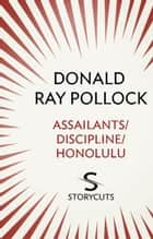 Assailants / Discipline / Honolulu (Storycuts) ebook by Donald Ray Pollock