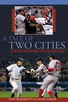 Tale of Two Cities - The 2004 Yankees-Red Sox Rivalry And The War For The Pennant ebook by Tony Massarotti, John Harper