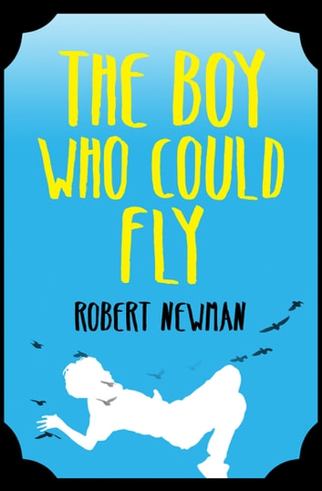 The Boy Who Could Fly ebook by Robert Newman