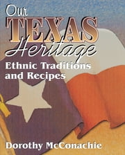 Our Texas Heritage - Ethnic Traditions and Recipes ebook by Dorothy McConachie