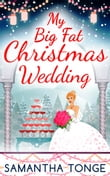 My Big Fat Christmas Wedding: A Funny And Heartwarming Christmas Romance (The Little Teashop, Book 2)