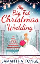 My Big Fat Christmas Wedding: A Funny And Heartwarming Christmas Romance (The Little Teashop, Book 2) ebook by Samantha Tonge