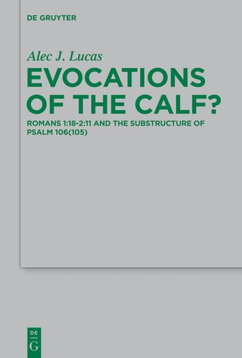 Evocations of the Calf? - Romans 1:18–2:11 and the Substructure of Psalm 106(105) ebook by Alec J. Lucas