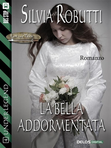 La bella addormentata - Under Legend 4 ebook by Silvia Robutti