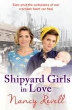 Shipyard Girls in Love ebook by Nancy Revell