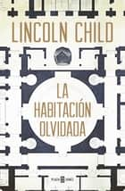 La habitación olvidada (Jeremy Logan 4) ebook by Lincoln Child