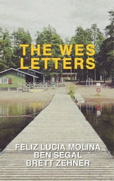 The Wes Letters ebook by Feliz Lucia Molina,Ben Segal,Brett Zehner